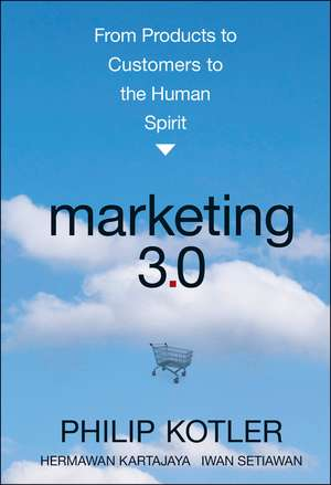 Marketing 3.0: From Products to Customers to the Human Spirit de Philip Kotler