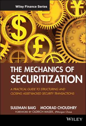 The Mechanics of Securitization: A Practical Guide to Structuring and Closing Asset–Backed Security Transactions de Suleman Baig