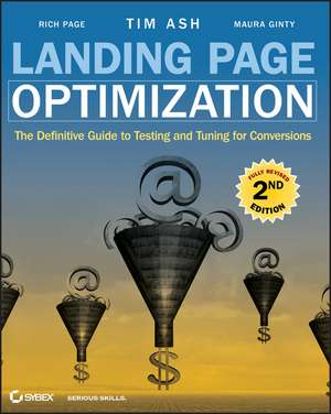 Landing Page Optimization: The Definitive Guide to Testing and Tuning for Conversions de Tim Ash