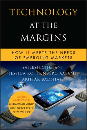 Technology at the Margins: How IT Meets the Needs of Emerging Markets de Sailesh Chutani