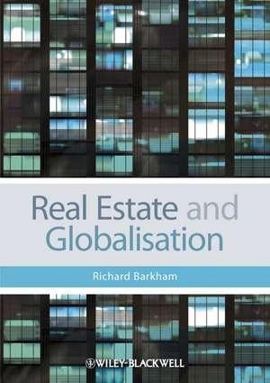 Real Estate and Globalisation de Richard Barkham