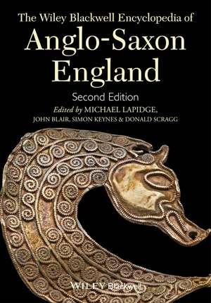 The Wiley Blackwell Encyclopedia of Anglo–Saxon England de Michael Lapidge