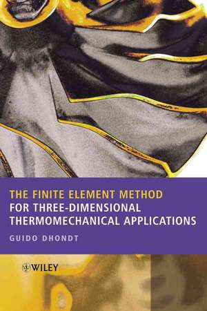 The Finite Element Method for Three–Dimensional Thermomechanical Applications de Guido Dhondt