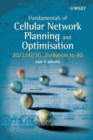 Fundamentals of Cellular Network Planning and Optimisation: 2G/2.5G/3G... Evolution to 4G de Ajay R. Mishra