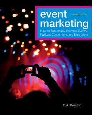 Event Marketing: How to Successfully Promote Events, Festivals, Conventions, and Expositions de C. A. Preston