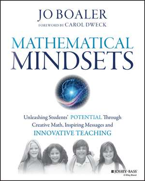 Mathematical Mindsets: Unleashing Students′ Potential through Creative Math, Inspiring Messages and Innovative Teaching de Jo Boaler