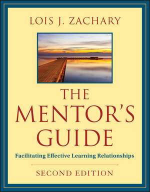 The Mentor′s Guide: Facilitating Effective Learning Relationships de Lois J. Zachary