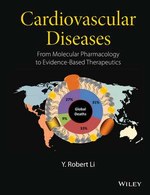 Cardiovascular Diseases: From Molecular Pharmacology to Evidence–Based Therapeutics de Y. Robert Li