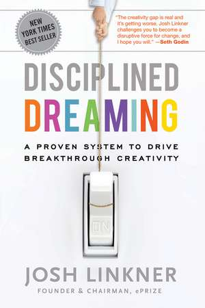 Disciplined Dreaming: A Proven System to Drive Breakthrough Creativity de Josh Linkner