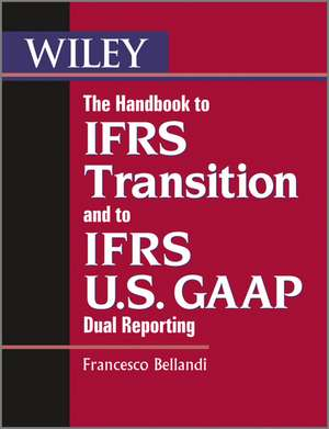 The Handbook to IFRS Transition and to IFRS U.S. GAAP Dual Reporting imagine