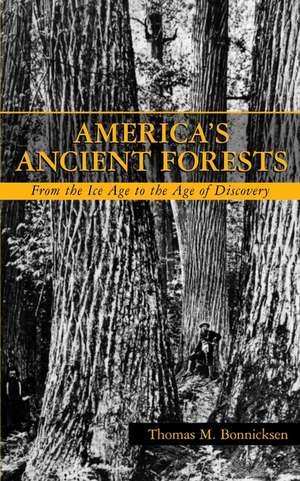 America′s Ancient Forests: From the Ice Age to the Age of Discovery de Thomas M. Bonnicksen