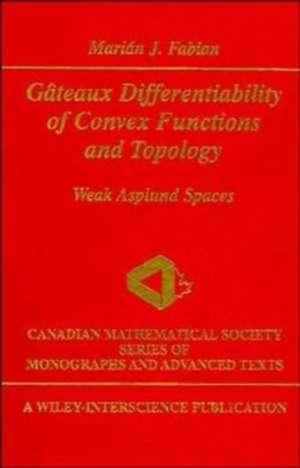 Gâteaux Differentiability of Convex Functions and Topology: Weak Asplund Spaces de Marián J. Fabian