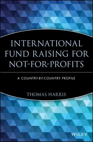 International Fund Raising for Not–for–Profits: A Country–by–Country Profile de Thomas Harris