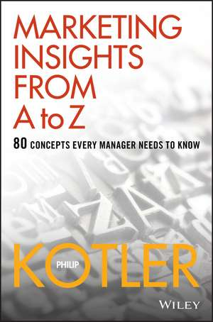 Marketing Insights from A to Z: 80 Concepts Every Manager Needs to Know de Philip Kotler