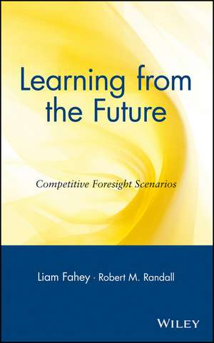 Learning from the Future: Competitive Foresight Scenarios de Liam Fahey