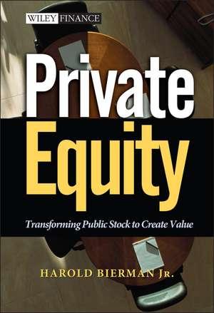 Private Equity: Transforming Public Stock to Create Value de Harold Bierman, Jr.