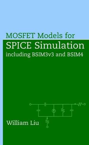 MOSFET Models for SPICE Simulation: Including BSIM3v3 and BSIM4 de William Liu