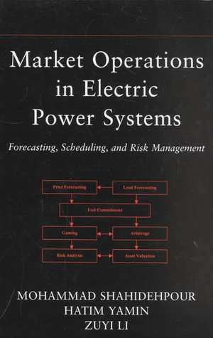 Market Operations in Electric Power Systems: Forecasting, Scheduling, and Risk Management de Mohammad Shahidehpour