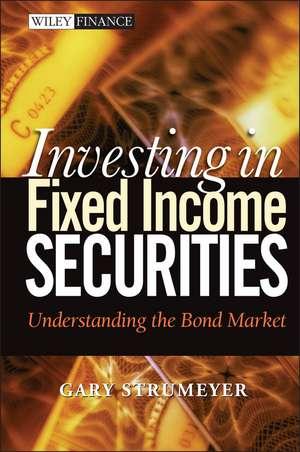 Investing in Fixed Income Securities: Understanding the Bond Market de Gary Strumeyer