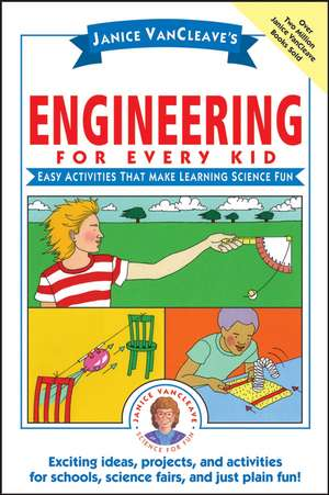 Janice VanCleave′s Engineering for Every Kid