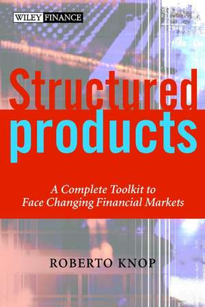Structured Products: A Complete Toolkit to Face Changing Financial Markets de Roberto Knop