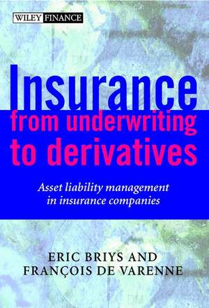 Insurance: From Underwriting to Derivatives: Asset Liability Management in Insurance Companies de Eric Briys