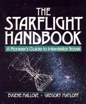The Starflight Handbook: A Pioneer′s Guide to Interstellar Travel de Eugene F. Mallove