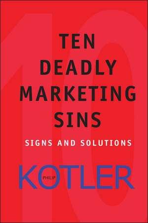 Ten Deadly Marketing Sins: Signs and Solutions de Philip Kotler