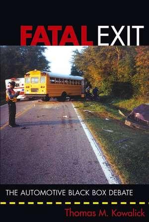 Fatal Exit: The Automotive Black Box Debate de Thomas M. Kowalick
