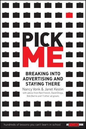 Pick Me: Breaking Into Advertising and Staying There de Nancy Vonk