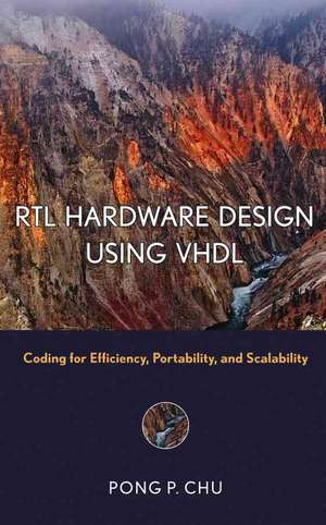 RTL Hardware Design Using VHDL: Coding for Efficiency, Portability, and Scalability de Pong P. Chu