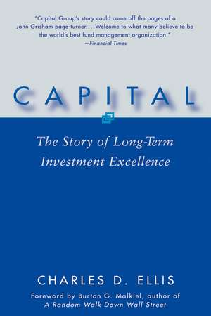 Capital: The Story of Long–Term Investment Excellence de Charles D. Ellis