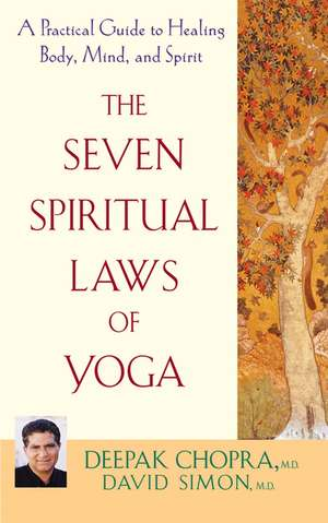 The Seven Spiritual Laws of Yoga:  A Practical Guide to Healing Body, Mind, and Spirit de Deepak Chopra