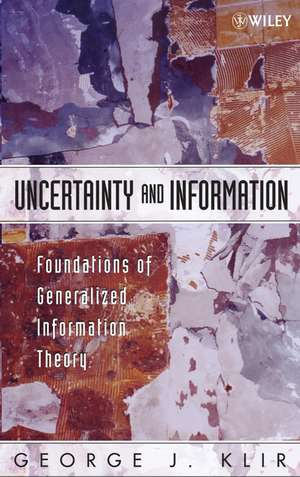 Uncertainty and Information: Foundations of Generalized Information Theory de George J. Klir