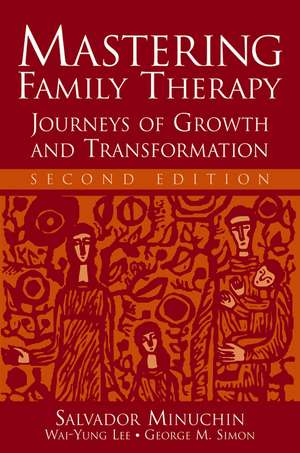 Mastering Family Therapy: Journeys of Growth and Transformation de Salvador Minuchin