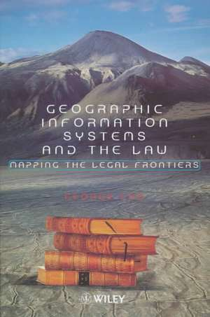 Geographic Information Systems and the Law: Mapping the Legal Frontiers de George Cho