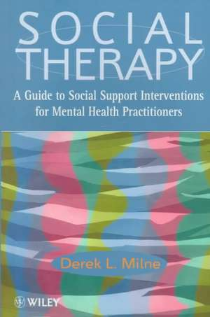 Social Therapy: A Guide to Social Support Interventions for Mental Health Practitioners de Derek L. Milne