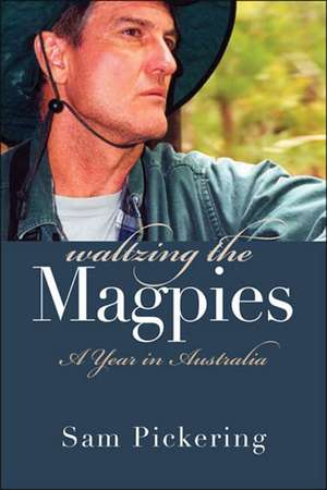 Waltzing the Magpies: A Year in Australia de Sam Pickering