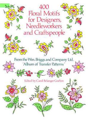 400 Floral Motifs for Designers, Needleworkers and Craftspeople de William Briggs and Co Ltd