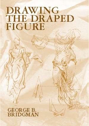 Drawing the Draped Figure de George Brant Bridgman