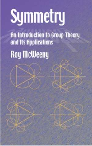 Symmetry:  An Introduction to Group Theory and Its Applications de R. McWeeny