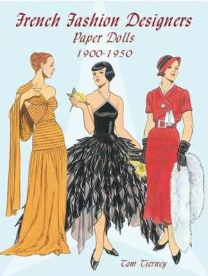 French Fashion Designers Paper Dolls:  1900-1950 de  Tom Tierney