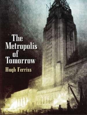 The Metropolis of Tomorrow de Hugh Ferriss