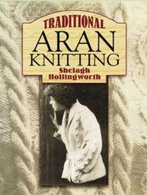Traditional Aran Knitting de Shelagh Hollingworth