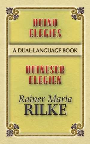 Duino Elegies/Duineser Elegien:  A Dual-Language Book de Rainer Maria Rilke