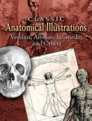 Classic Anatomical Illustrations:  Vesalius, Albinus, Leonardo and Others de Andreas Vesalius