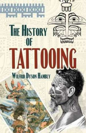 The History of Tattooing de Wilfrid Dyson Hambly