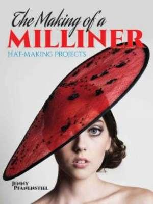 The Making of a Milliner:  Hat-Making Projects de Jenny Pfanenstiel
