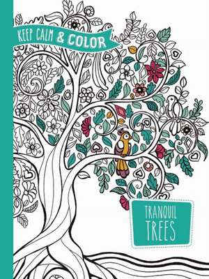 Keep Calm and Color -- Tranquil Trees Coloring Book imagine