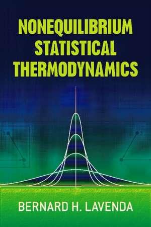 Nonequilibrium Statistical Thermodynamics de Bernard H. Lavenda